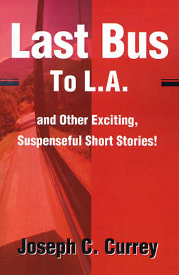 Last Bus to L.A.: And Other Exciting, Suspenseful Short Stories!