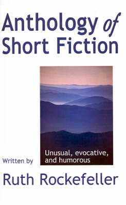 Anthology of Short Fiction: Unusual, Evocative, and Humorous