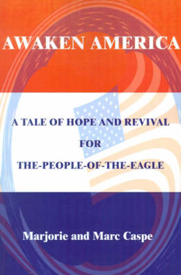 Awaken America: A Tale of Hope and Revival for The-People-Of-The-Eagle