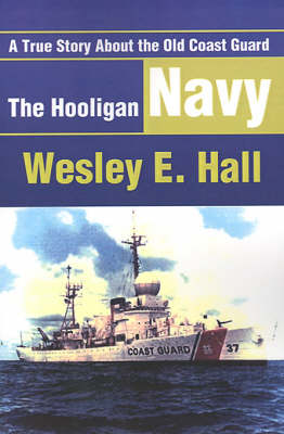 The Hooligan Navy: A True Story about the Old Coast Guard