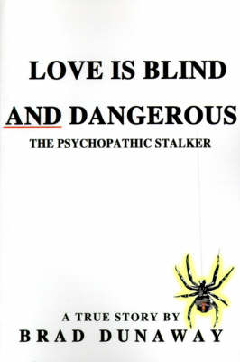 Love is Blind and Dangerous: The Psychopathic Stalker