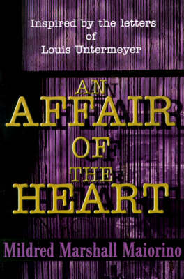 An Affair of the Heart: Inspired by the Letters of Louis Untermeyer