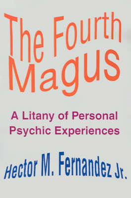 The Fourth Magus: A Litany of Personal Psychic Experiences