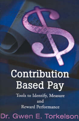 Contribution Based Pay: Tools to Identify, Measure and Reward Performance