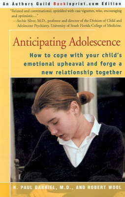 Anticipating Adolescence: How to Cope with Your Child's Emotional Upheaval and Forge a New Relationship Together