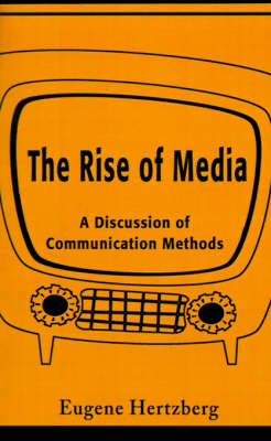 The Rise of Media: A Discussion of Communication Methods
