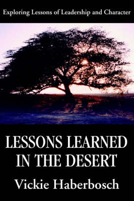 Lessons Learned in the Desert: Exploring Lessons of Leadership and Character