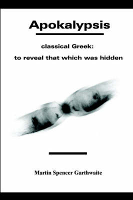 Apokalypsis: Classical Greek: To Reveal That Which Was Hidden