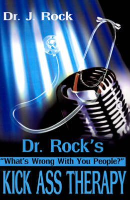 """Dr. Rock's Kick Ass Therapy: """"What' Wrong with You People?"""""""