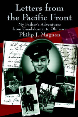 Letters from the Pacific Front: My Father's Adventures from Guadalcanal to Okinawa