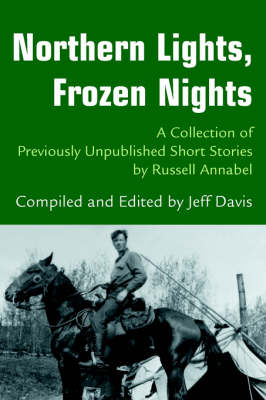 Northern Lights, Frozen Nights: A Collection of Previously Unpublished Short Stories by Russell Annabel