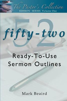 The Pastor's Collection Sermon Series Volume 1: 52 Ready-To-Use Sermon Outlines
