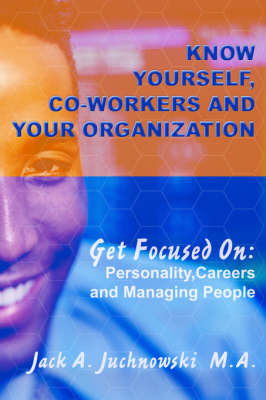 Know Yourself, Co-Workers and Your Organization: Get Focused On: Personality, Careers and Managing People