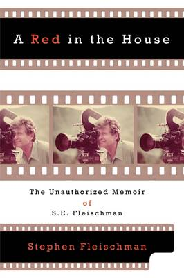 A Red in the House: The Unauthorized Memoir of S.E. Fleischman
