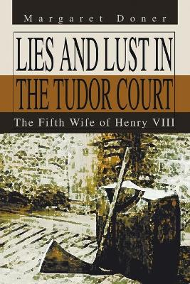 Lies and Lust in the Tudor Court: The Fifth Wife of Henry VIII