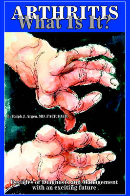 Arthritis What Is It?: Decades of Diagnosis and Management with an Exciting Future