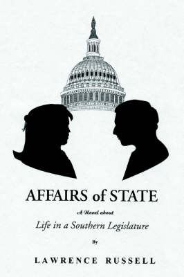 Affairs of State: A Novel about Life in a Southern Legislature