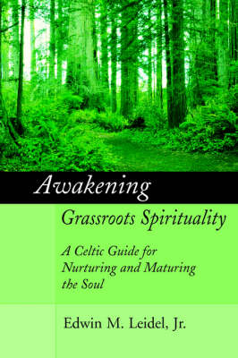 Awakening Grassroots Spirituality: A Celtic Guide for Nurturing and Maturing the Soul
