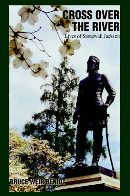 Cross Over the River: Lives of Stonewall Jackson