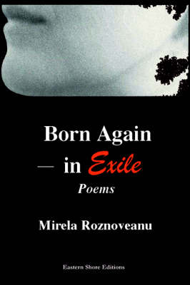 Born Again--In Exile: Poems in the Original American& in Translation (from the Romanian)