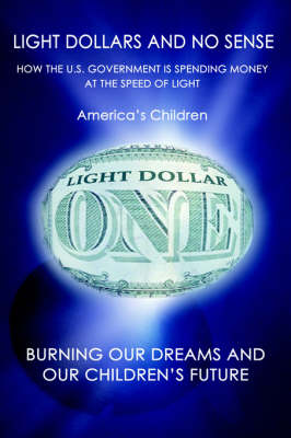 Light Dollars and No Sense: How the U.S. Government Is Spending Money at the Speed of Light