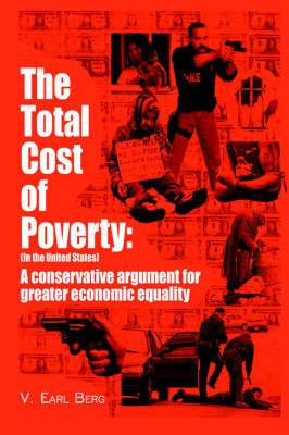 The Total Cost of Poverty: (In the United States): A Conservative Argument for Greater Economic Equality