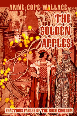 The Golden Apples: Fractious Fables of the Bush Kingdom