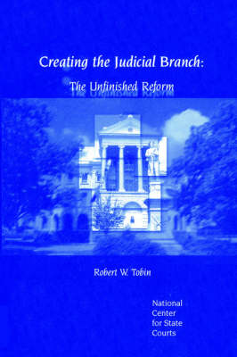 Creating the Judicial Branch: The Unfinished Reform