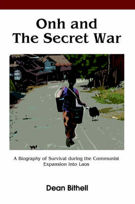 Onh and the Secret War: A Biography of Survival During the Communist Expansion Into Laos