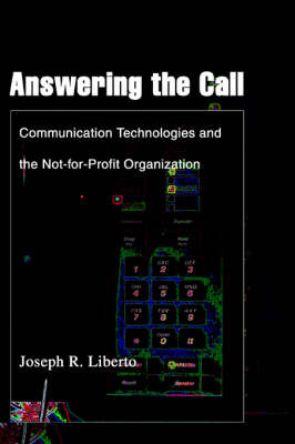 Answering the Call: Communication Technologies and the Not-For-Profit Organization