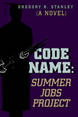 Code Name: Summer Jobs Project: (A Novel)
