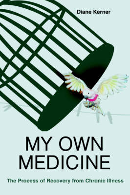 My Own Medicine: The Process of Recovery from Chronic Illness