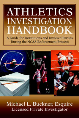 Athletics Investigation Handbook: A Guide for Institutions and Involved Parties During the NCAA Enforcement Process