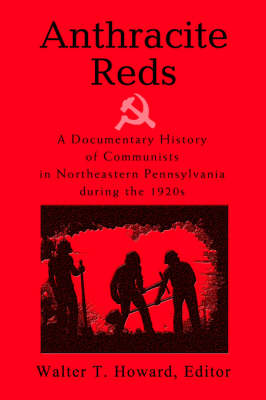 Anthracite Reds: A Documentary History of Communists in Northeastern Pennsylvania During the 1920s