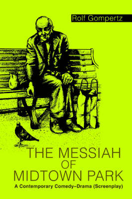 The Messiah of Midtown Park: A Contemporary Comedy-Drama (Screenplay)