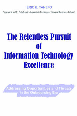 The Relentless Pursuit of Information Technology Excellence: Addressing Opportunities and Threats in the Outsourcing Era