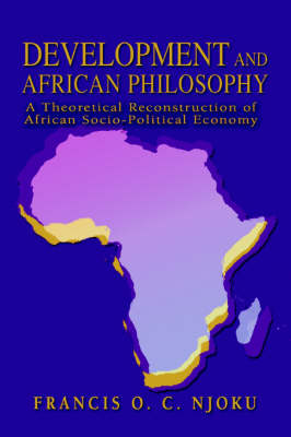 Development and African Philosophy: A Theoretical Reconstruction of African Socio-Political Economy