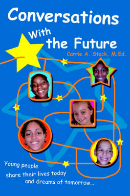 Conversations with the Future: Young People Share Their Lives Today and Dreams of Tomorrow...