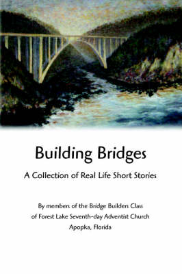 Building Bridges: A Collection of Real Life Short Stories