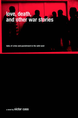 Love, Death, and Other War Stories: Tales of Crime and Punishment in the Wild West