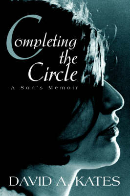Completing the Circle: A Son's Memoir