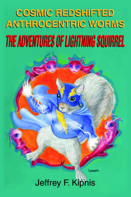 Cosmic Redshifted Anthrocentric Worms: The Adventures of Lightning Squirrel