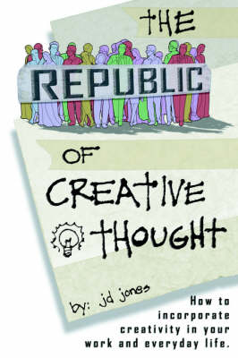 The Republic of Creative Thought: How to Incorporate Creativity in Your Work and Everyday Life.