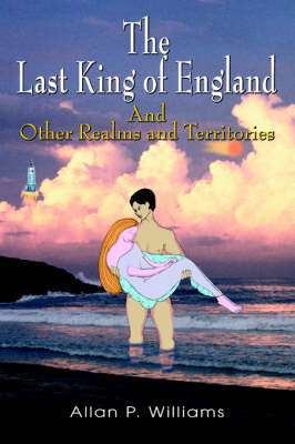 The Last King of England: And Other Realms and Territories