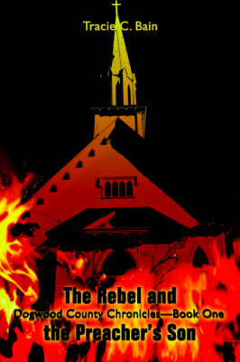 The Rebel and the Preacher's Son: Dogwood County Chronicles--Book One
