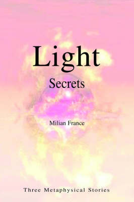 Light Secrets: Three Metaphysical Stories