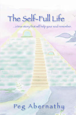The Self-Full Life: ...a True Story That Will Help Your Soul Remember