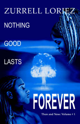 Nothing Good Lasts Forever: Then and Now: Volume # 1