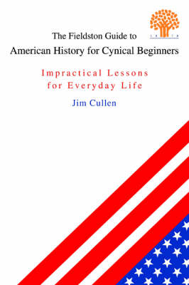 The Fieldston Guide to American History for Cynical Beginners: Impractical Lessons for Everyday Life