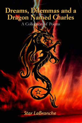 Dreams, Dilemmas and a Dragon Named Charles: A Collection of Poems